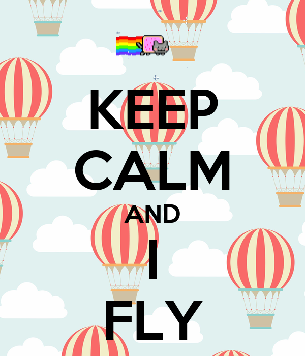 KEEP CALM AND I FLY