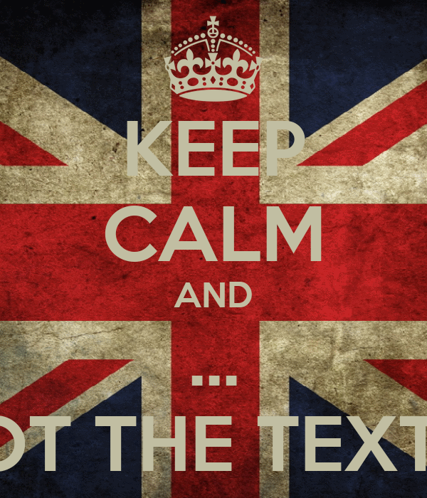 KEEP CALM AND ... I FORGOT THE TEXT AGAIN