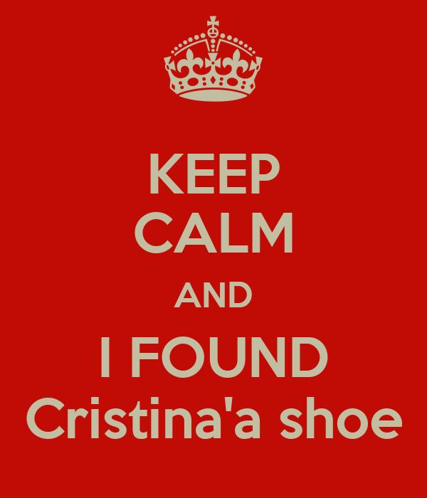 KEEP CALM AND I FOUND Cristina'a shoe