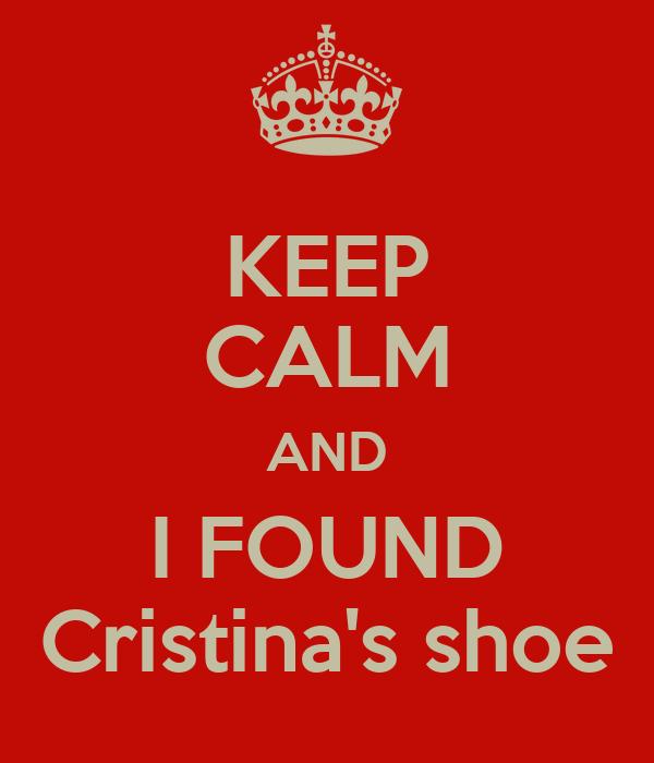 KEEP CALM AND I FOUND Cristina's shoe