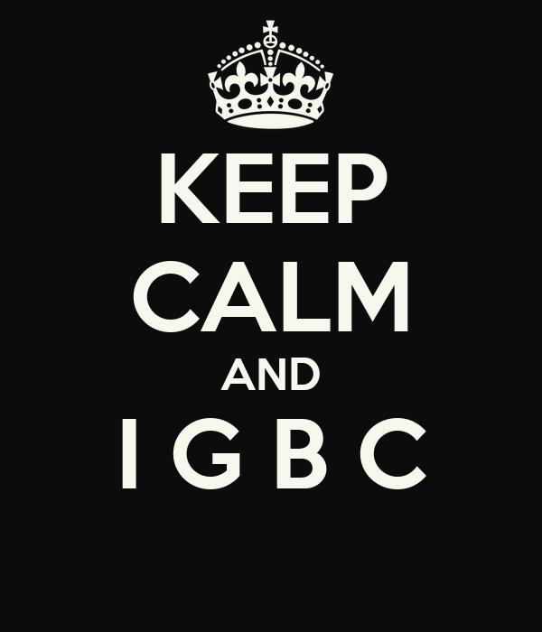 KEEP CALM AND I G B C