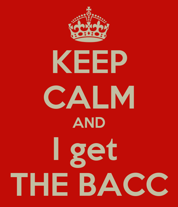 KEEP CALM AND I get  THE BACC