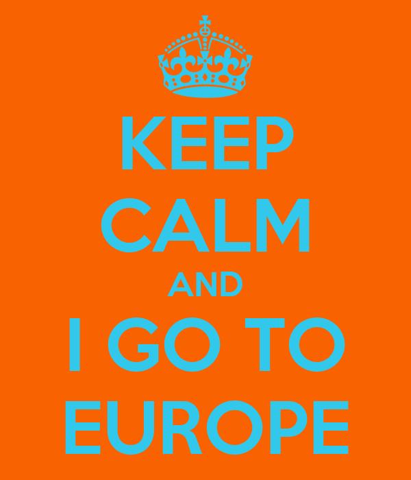 KEEP CALM AND I GO TO EUROPE