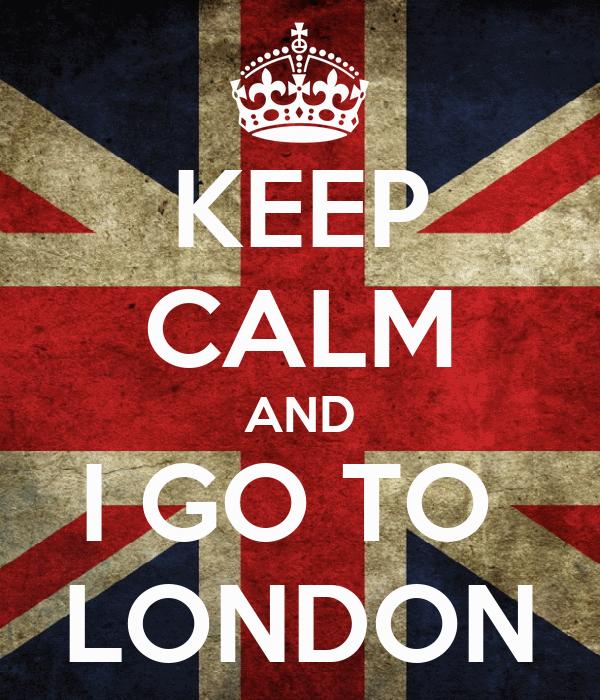 KEEP CALM AND I GO TO  LONDON