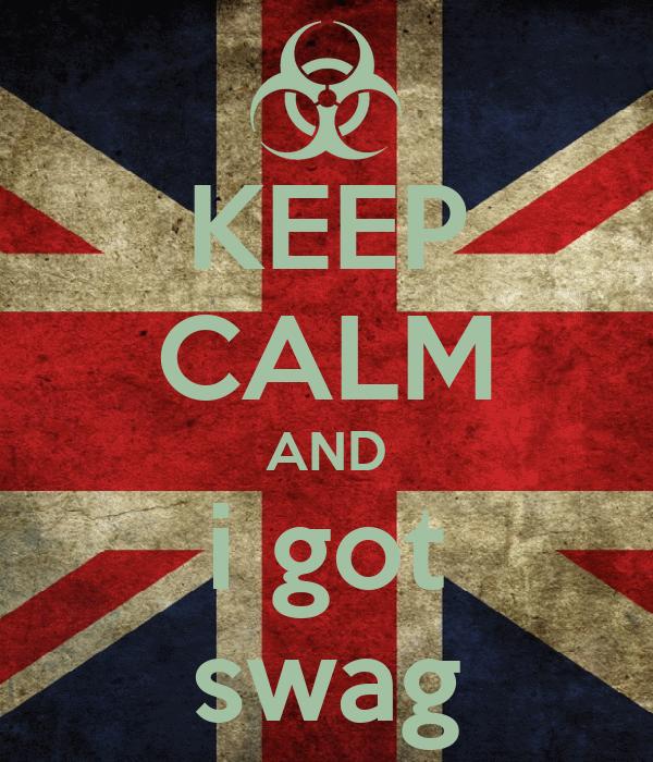 KEEP CALM AND i got swag