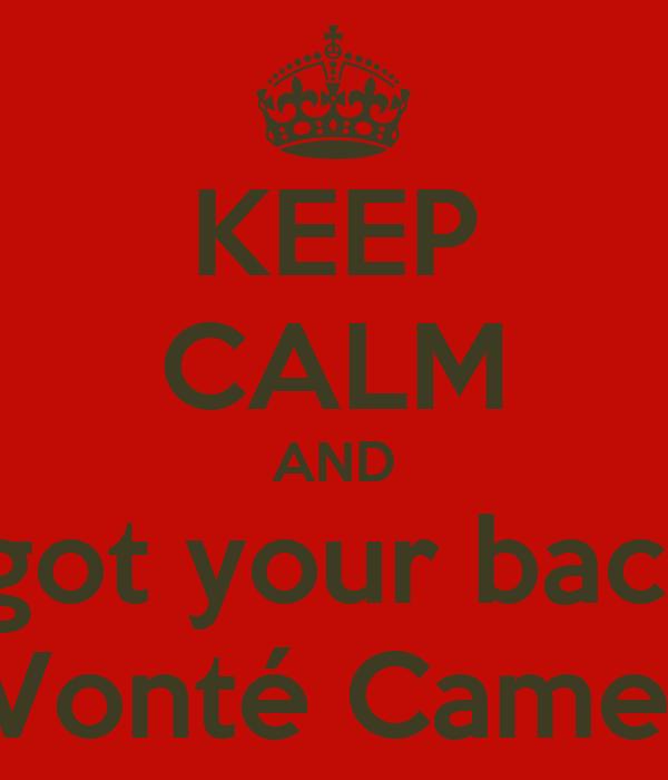 KEEP CALM AND I got your back  DeVonté Cameron