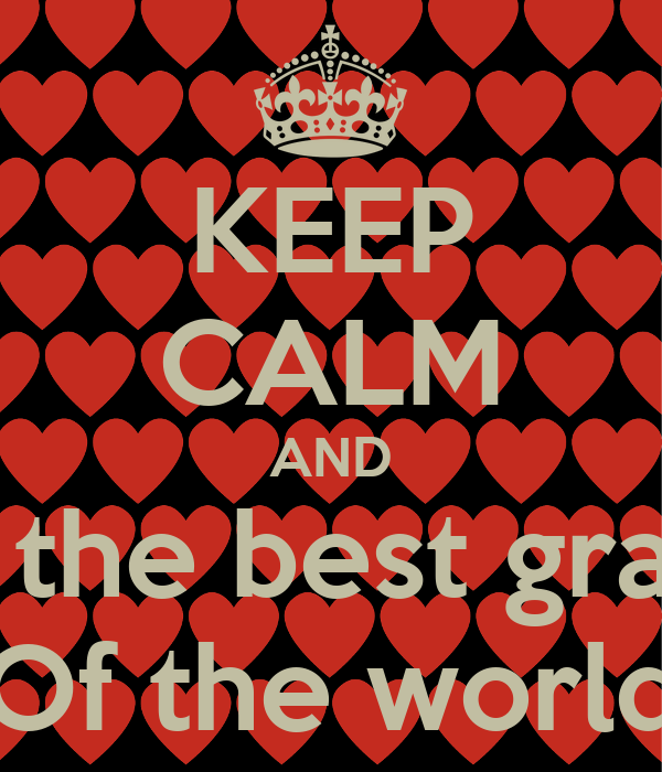 KEEP CALM AND I had the best grandpa Of the world