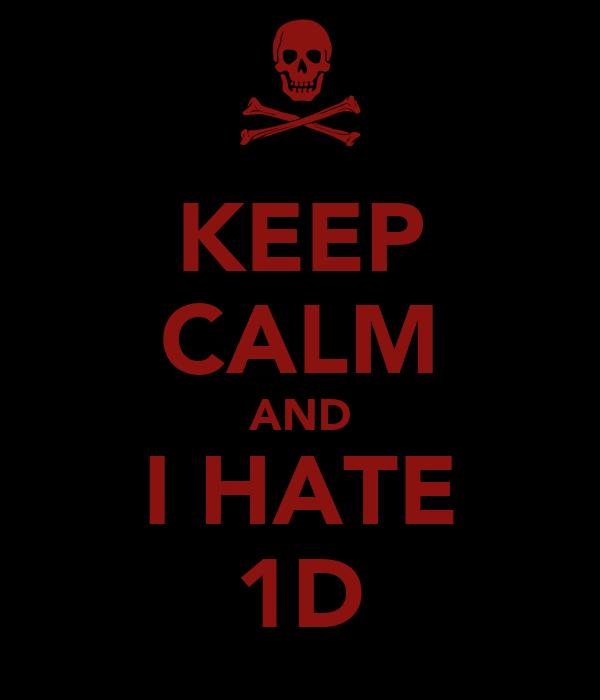 KEEP CALM AND I HATE 1D