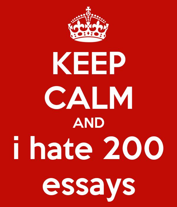 KEEP CALM AND i hate 200 essays