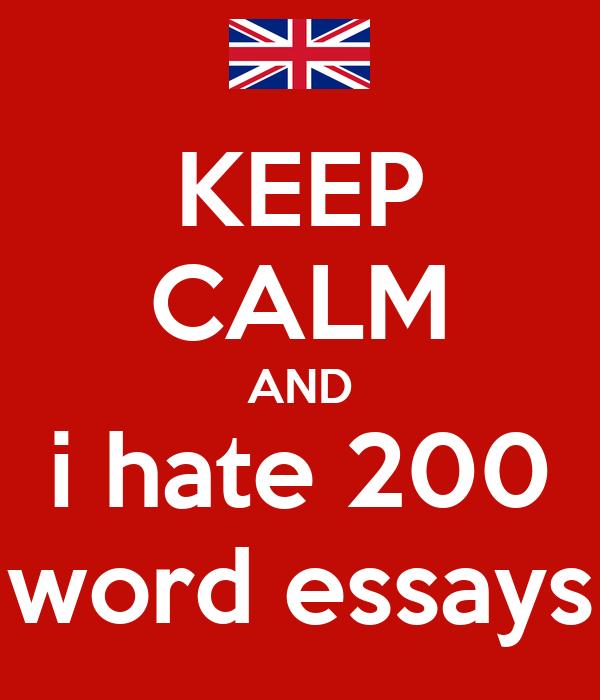 KEEP CALM AND i hate 200 word essays