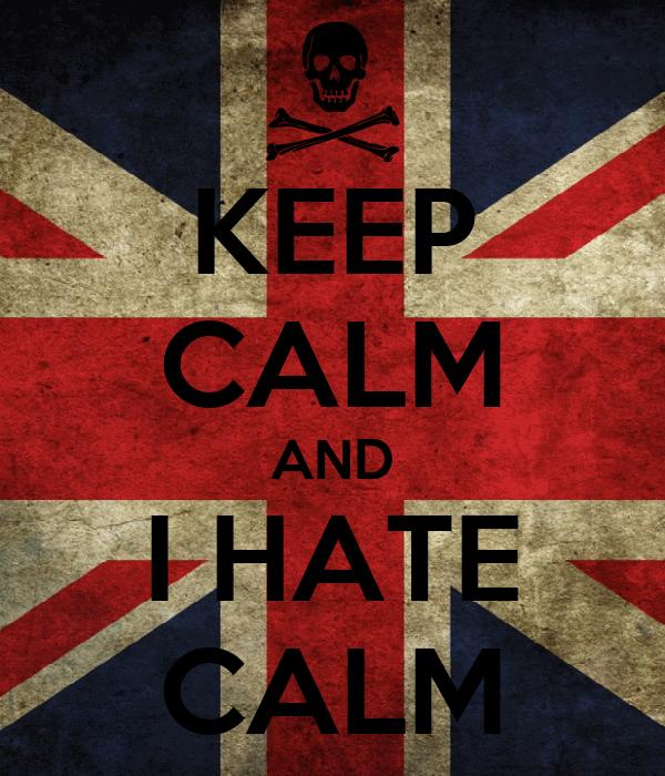 KEEP CALM AND I HATE CALM