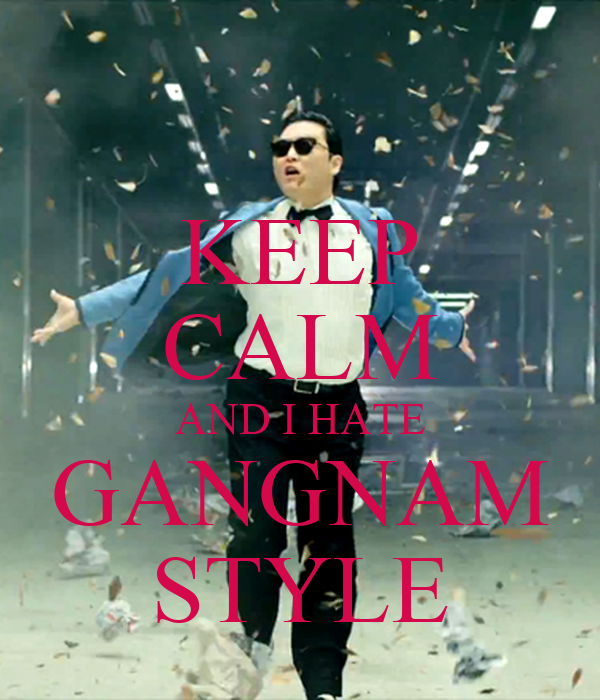 KEEP CALM AND I HATE GANGNAM STYLE
