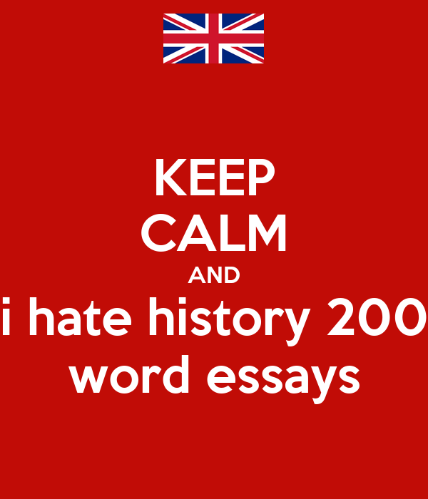 KEEP CALM AND i hate history 200 word essays