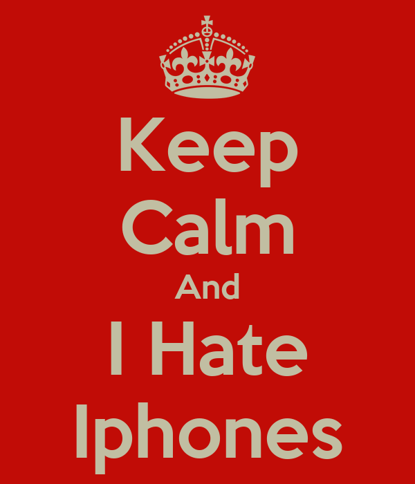 Keep Calm And I Hate Iphones
