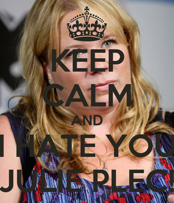 KEEP CALM AND I HATE YOU JULIE PLEC!