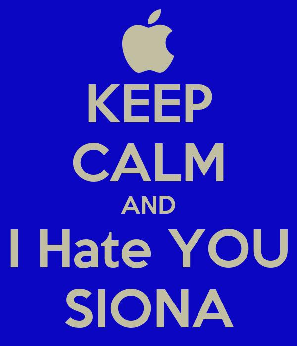 KEEP CALM AND I Hate YOU SIONA
