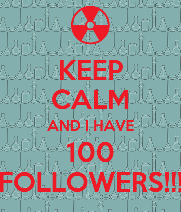 KEEP CALM AND I HAVE 100 FOLLOWERS!!!