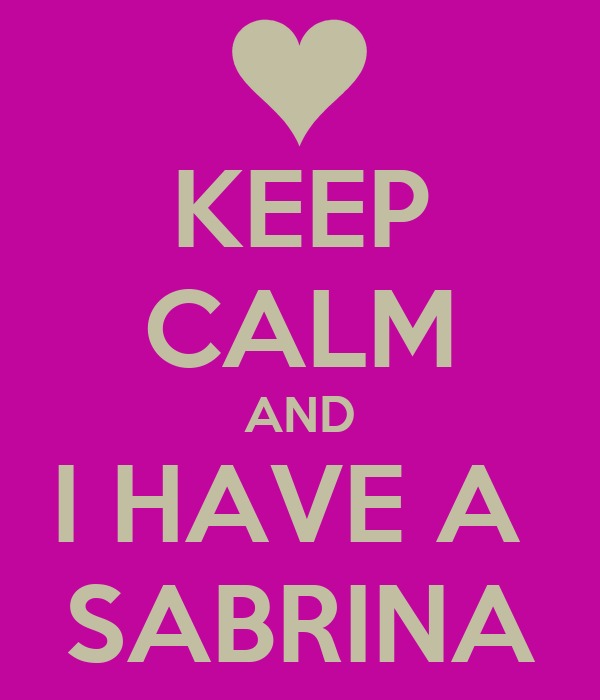 KEEP CALM AND I HAVE A  SABRINA