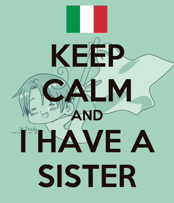 KEEP CALM AND I HAVE A SISTER