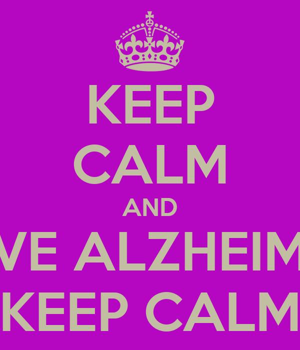 KEEP CALM AND I HAVE ALZHEIMERS  KEEP CALM