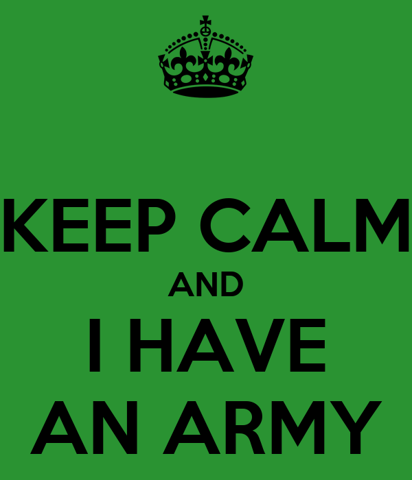 KEEP CALM AND I HAVE AN ARMY