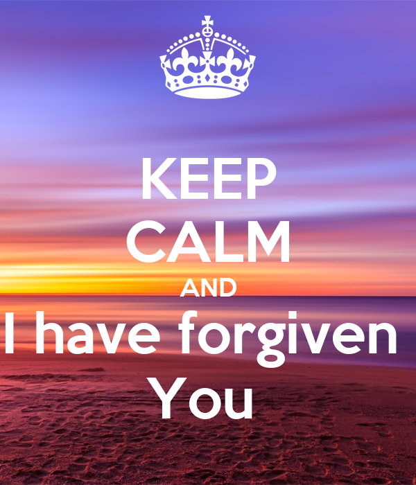 KEEP CALM AND I have forgiven  You