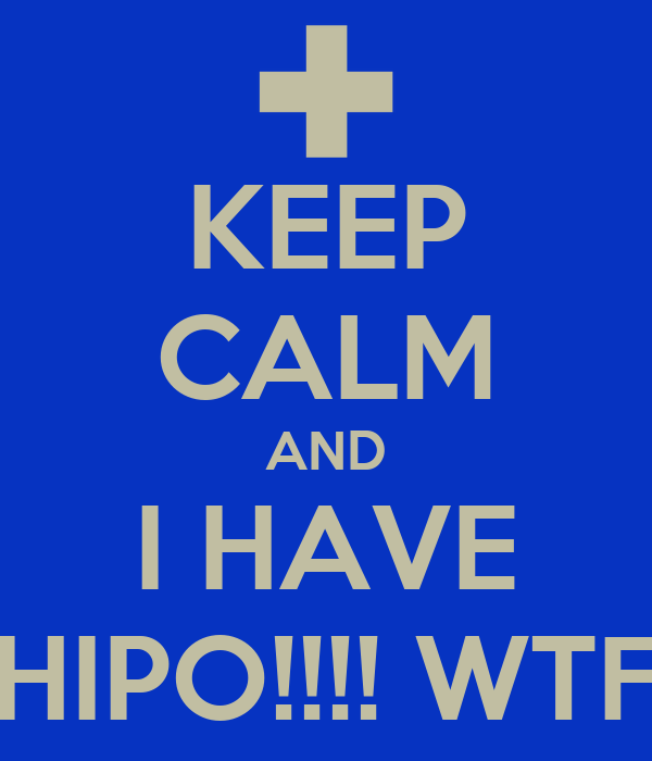 KEEP CALM AND I HAVE HIPO!!!! WTF