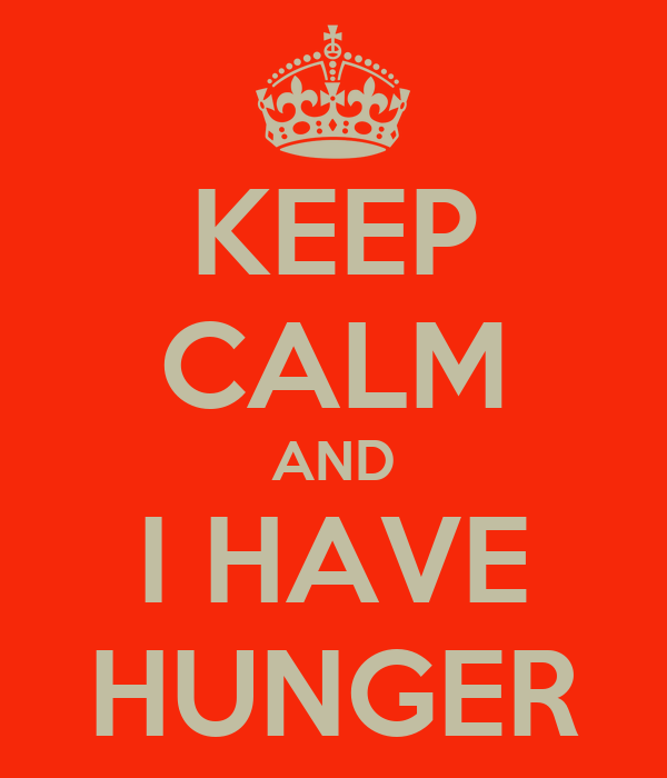 KEEP CALM AND I HAVE HUNGER
