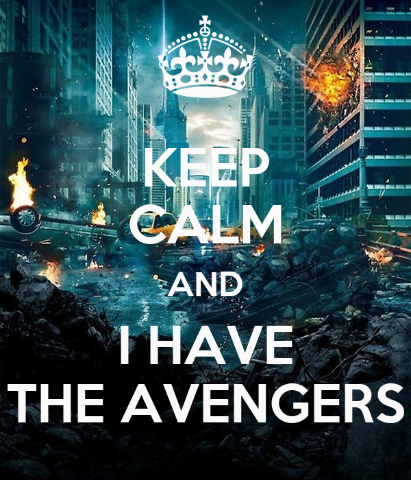 KEEP CALM AND I HAVE THE AVENGERS