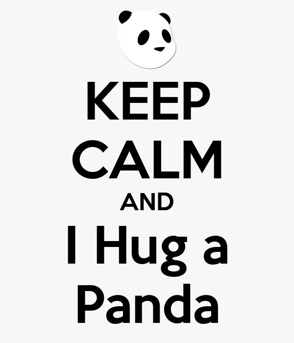 KEEP CALM AND I Hug a Panda
