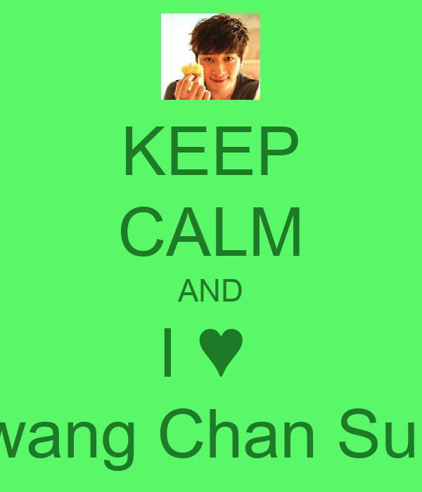KEEP CALM AND I ♥  Hwang Chan Sung