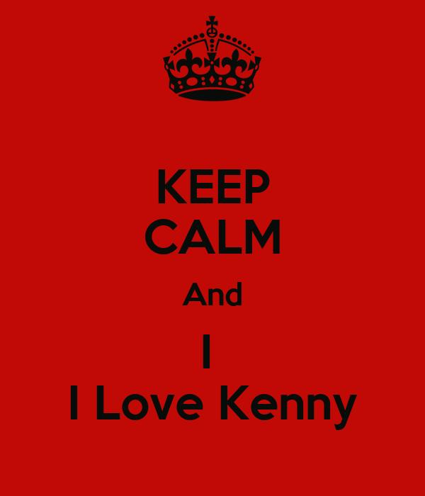 KEEP CALM And I  I Love Kenny