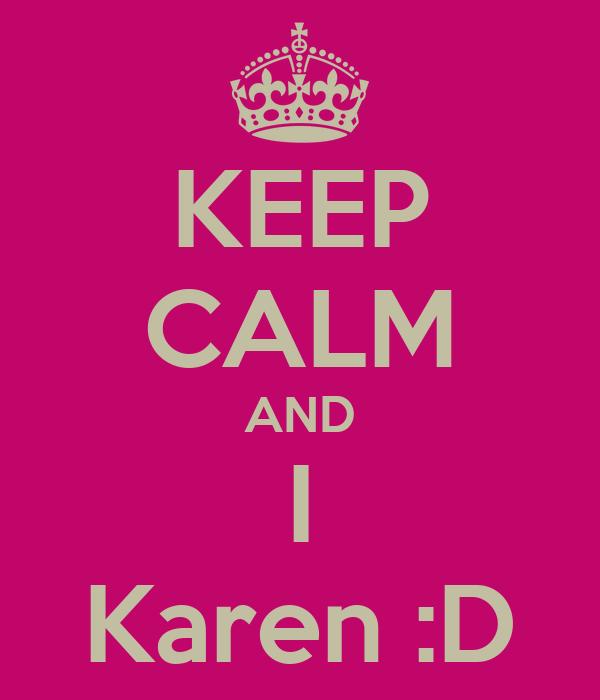 KEEP CALM AND I Karen :D