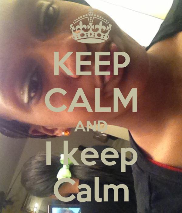 KEEP CALM AND I keep Calm