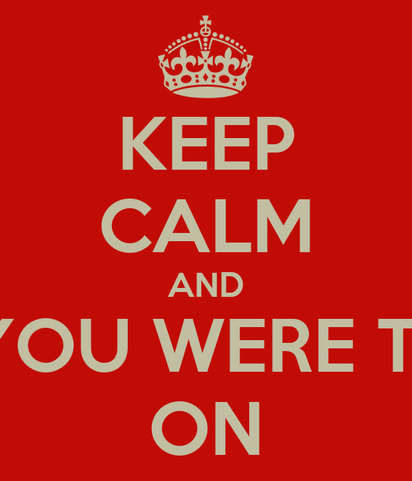KEEP CALM AND I KNEW YOU WERE TROUBLE  ON