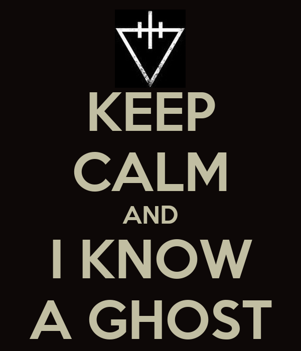 KEEP CALM AND I KNOW A GHOST