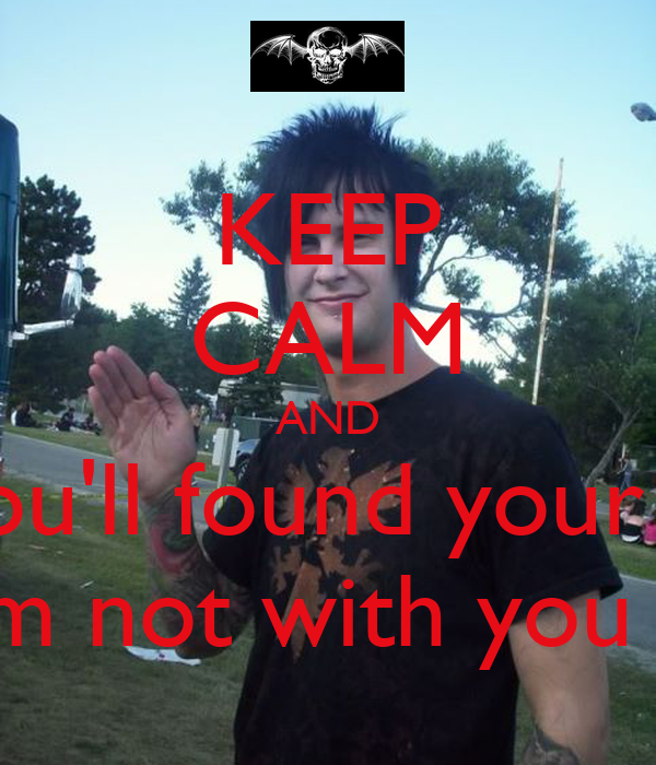 KEEP CALM AND I know you'll found your own way when I'm not with you tonight.