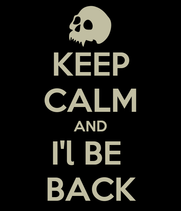KEEP CALM AND I'l BE  BACK