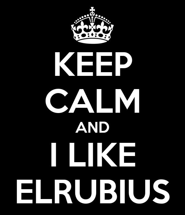KEEP CALM AND I LIKE ELRUBIUS