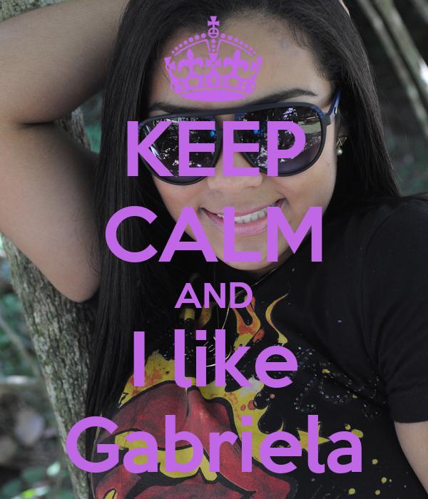 KEEP CALM AND I like Gabriela