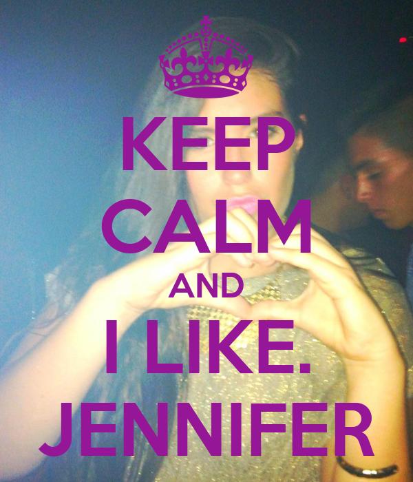 KEEP CALM AND I LIKE. JENNIFER