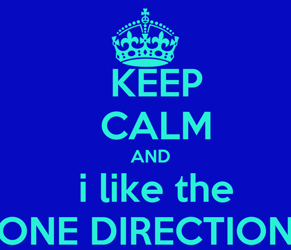 KEEP   CALM   AND   i like the ONE DIRECTION