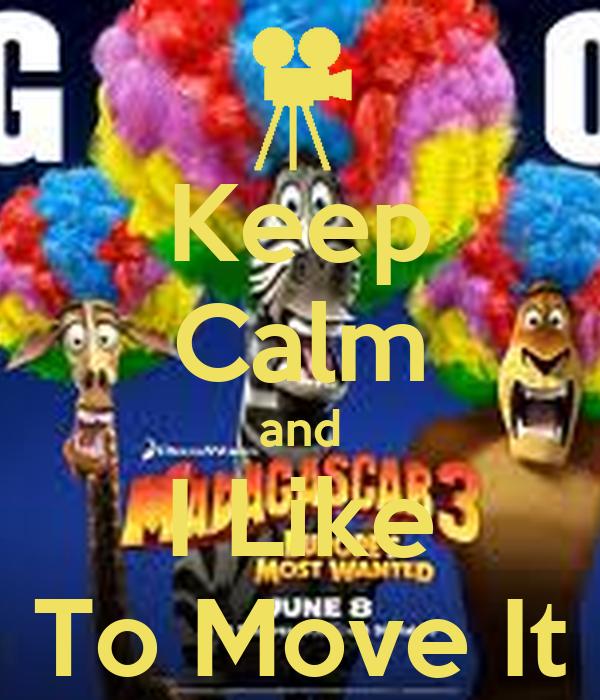 Keep Calm and I Like To Move It