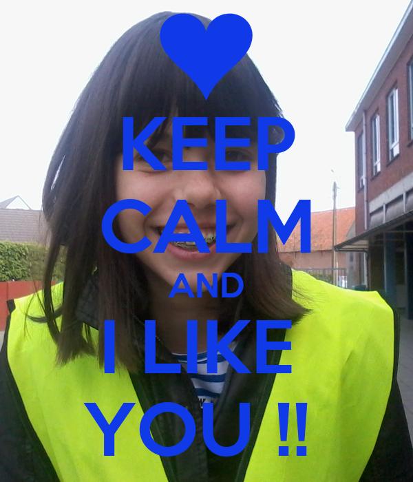 KEEP CALM AND I LIKE  YOU !!