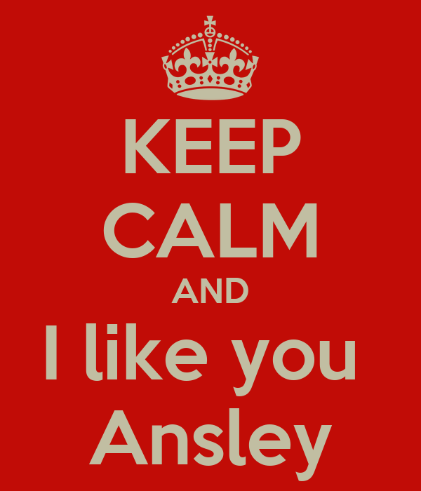 KEEP CALM AND I like you  Ansley