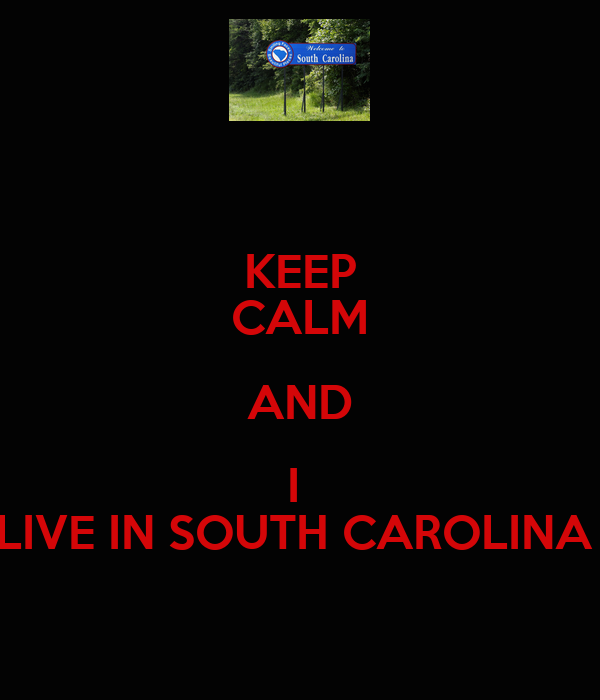 KEEP CALM AND I  LIVE IN SOUTH CAROLINA