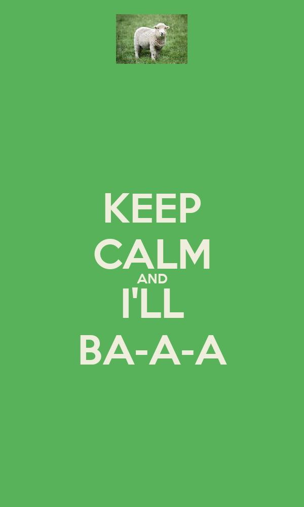 KEEP CALM AND I'LL BA-A-A
