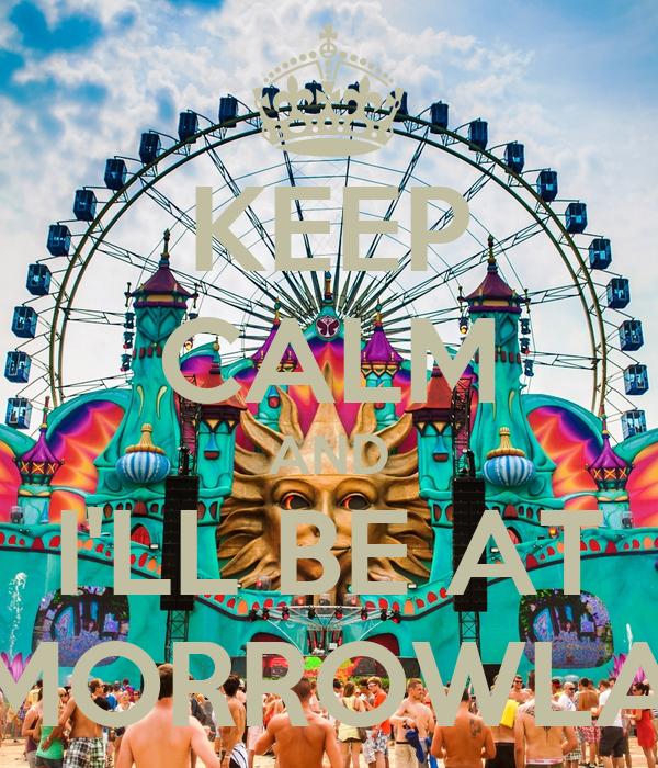 KEEP CALM AND I'LL BE AT TOMORROWLAND