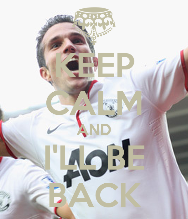 KEEP CALM AND I'LL BE BACK