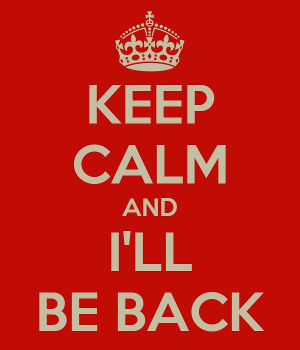 KEEP CALM AND I'LL BE BACK